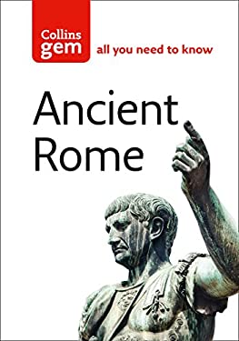 Collins Gem Ancient Rome: The Entire Roman Empire in Your Pocket 9780007231645
