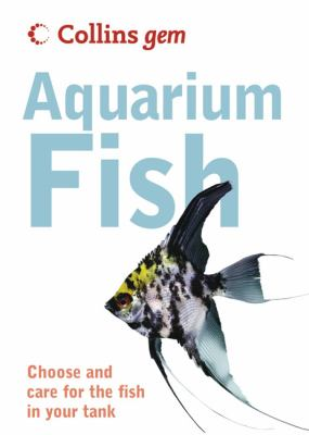 Collins Gem Aquarium Fish: Choose and Care for the Fish in Your Tank