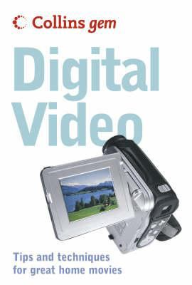 Collins Gem Digital Video: Tips and Techniques for Great Home Movies