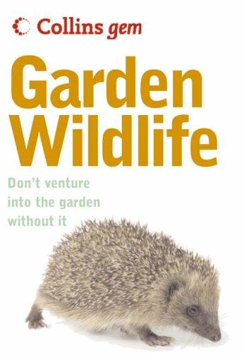 Collins Gem Garden Wildlife: Don't Venture Into the Garden Without It