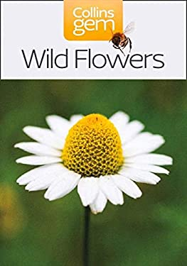 Collins Gem Wild Flowers: A Concise Guide to Britain's Most Popular Species