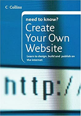 Collins Need to Know? Create Your Own Website: Learn to Design, Build and Publish on the Internet