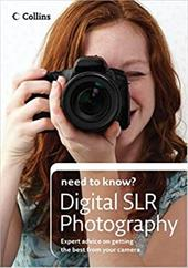 Collins Need to Know? Digital Slr Photography: Expert Advice on Getting the Best from Your Camera 108387