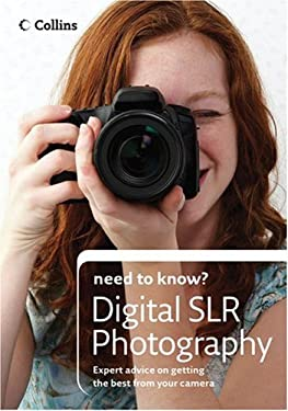 Collins Need to Know? Digital Slr Photography: Expert Advice on Getting the Best from Your Camera