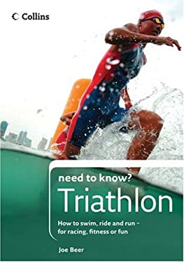 Collins Need to Know? Triathlon: How to Swim, Ride and Run- For Racing, Fitness or Fun