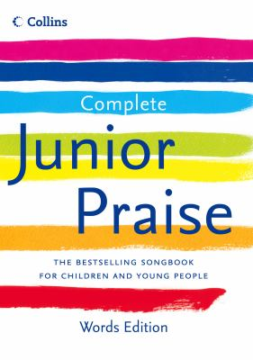 Complete Junior Praise, Words Edition: The Bestselling Songbook for Children and Young People
