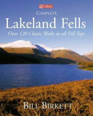 Complete Lakeland Fells: Over 120 Classic Walks to All Fell Tops