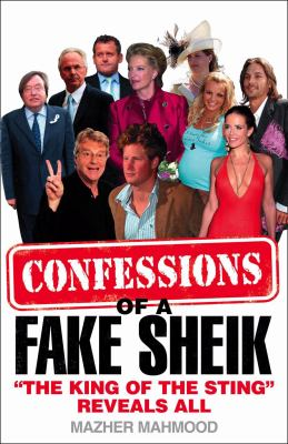 Confessions of a Fake Sheik: The King of the Sting Reveals All