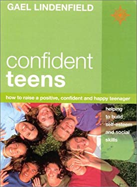 Confident Teens: How to Raise a Positive, Confident, and Happy Teenager