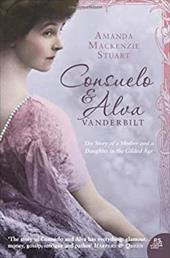 Consuelo & Alva Vanderbilt: The Story of a Mother and Daughter in the Gilded Age