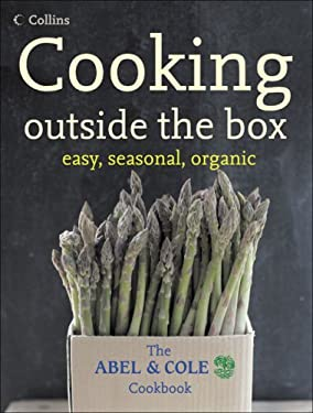 Cooking Outside the Box: Easy, Seasonal, Organic: The Abel and Cole Cookbook