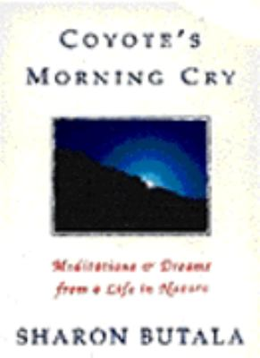 Coyote's Morning Cry: Meditations & Dreams from a Life in Nature