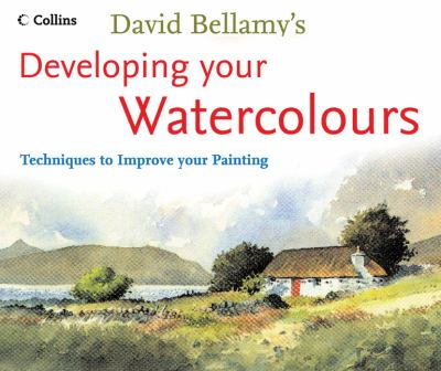 David Bellamy's Developing Your Watercolours: Techniques to Improve Your Painting