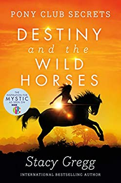 Destiny and the Wild Horses. Stacy Gregg 9780007245185