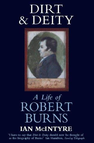Dirt and Deity: Life of Robert Burns