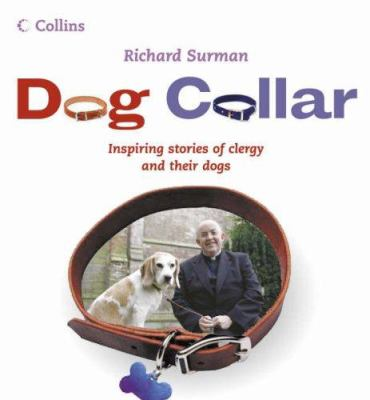 Dog Collar: Inspiring Stories of Clergy and Their Dogs