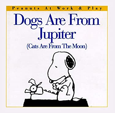 Dogs Are from Jupiter (Cats Are from the Moon)