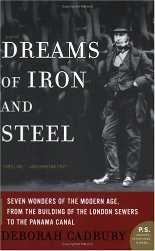 Dreams of Iron and Steel: Seven Wonders of the Modern Age, from the Building of the London Sewers to the Panama Canal 9780007163076