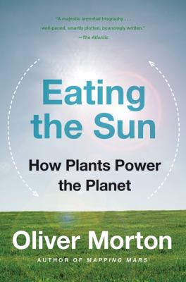 Eating the Sun: How Plants Power the Planet 9780007163656