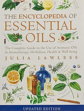 Encyclopedia of Essential Oils: The Complete Guide to the Use of Aromatic Oils in Aromatherapy, Herbalism, Health and Well-Being. 9780007145188