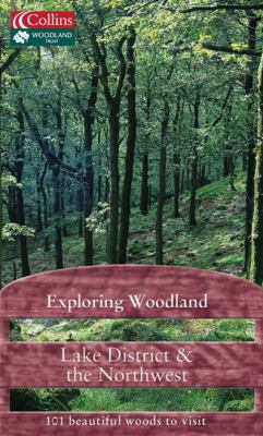Exploring Woodland: The Lake District & the Northwest: 101 Beautiful Woods to Visit