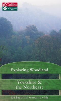 Exploring Woodland: Yorkshire & the Northeast: 101 Beautiful Woods to Visit