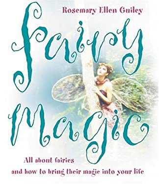 Fairy Magic: All about Fairies and How to Bring Their Magic Into Your Life
