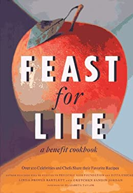 Feast for Life: Over 100 Celebrities and Chefs Share Their Favorite Recipes