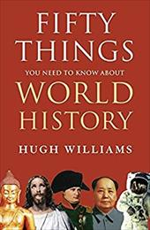 Fifty Things You Need to Know about World History. Hugh Williams