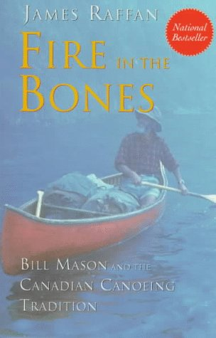 Fire in the Bones: Bill Mason and the Canadian Canoeing Tradition 9780006386551