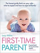 First-Time Parent: The Honest Guide That's on Your Side - What to Expect and How to Cope Brilliantly