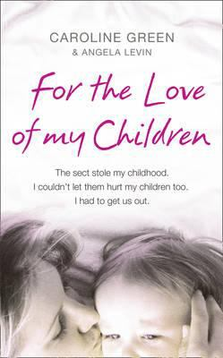 For the Love of My Children: The True Story of One Woman's Struggle to Escape a Brutal British Cult