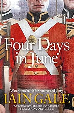 Four Days in June: A Battle Lost, a Battle Won, June 1815