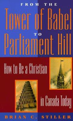 From the Tower of Babel to Parliament Hill: How to Be a Christian in Canada Today