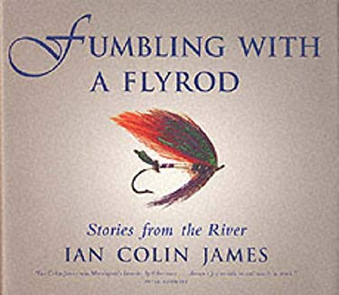 Fumbling with a Flyroad: Stories of the River