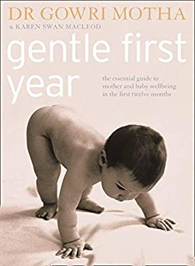 Gentle First Years : The Essential Guide to Mother and Baby Wellbeing During the First Twelve Months