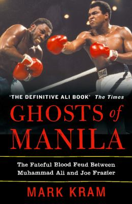 Ghosts of Manila: the Fateful Blood Feud Between Muhammad Ali and Joe Frazier 9780007141395