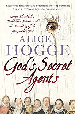 God's Secret Agents: Queen Elizabeth's Forbidden Priests and the Hatching of the Gunpowder Plot 9780007156382