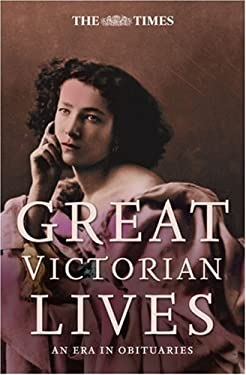 Great Victorian Lives: An Era in Obituaries