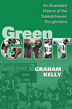 Green Grit: The Story of the Saskatchewan Roughriders