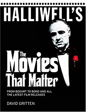 Halliwell's The Movies That Matter: From Bogart to Bond and All the Latest Film Releases