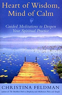 Heart of Wisdom, Mind of Calm: Guided Meditations to Deepen Your Spiritual Practice 9780007175246