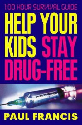 Help Your Kids Stay Drug-Free: 100 Hour Survival Guide