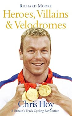 Heroes, Villains & Velodromes: Chris Hoy and Britain's Track Cycling Revolution