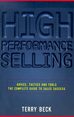 High-Performance Selling: Advice, Tactics and Tools: The Complete Guide to Sales Success