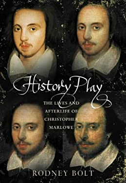 History Play: The Lies and Afterlife of Christopher Marlowe