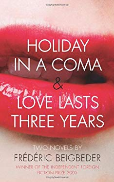 Holiday in a Coma; And, Love Lasts Three Years: Two Novels