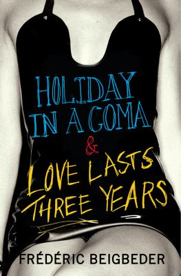 Holiday in a Coma: Two Novels. Frdric Beigbeder