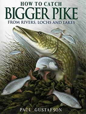 How to Catch Bigger Pike: From Rivers, Lochs, and Lakes