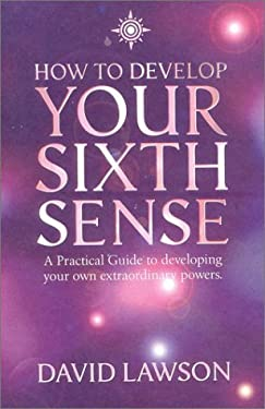 How to Develop Your Sixth Sense: A Practical Guide to Developing Your Own Extraordinary Powers 9780007117000